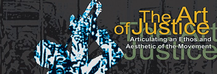 The Art of Justice: Articulating an Ethos and Aesthetic of the Movement
