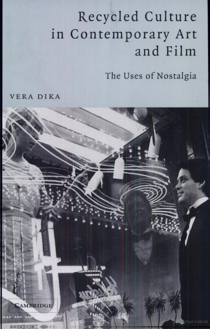 Recycled Culture in Contemporary Art and Film: The Uses of Nostalgia by Vera Dika (Cambridge University Press, 2003)
