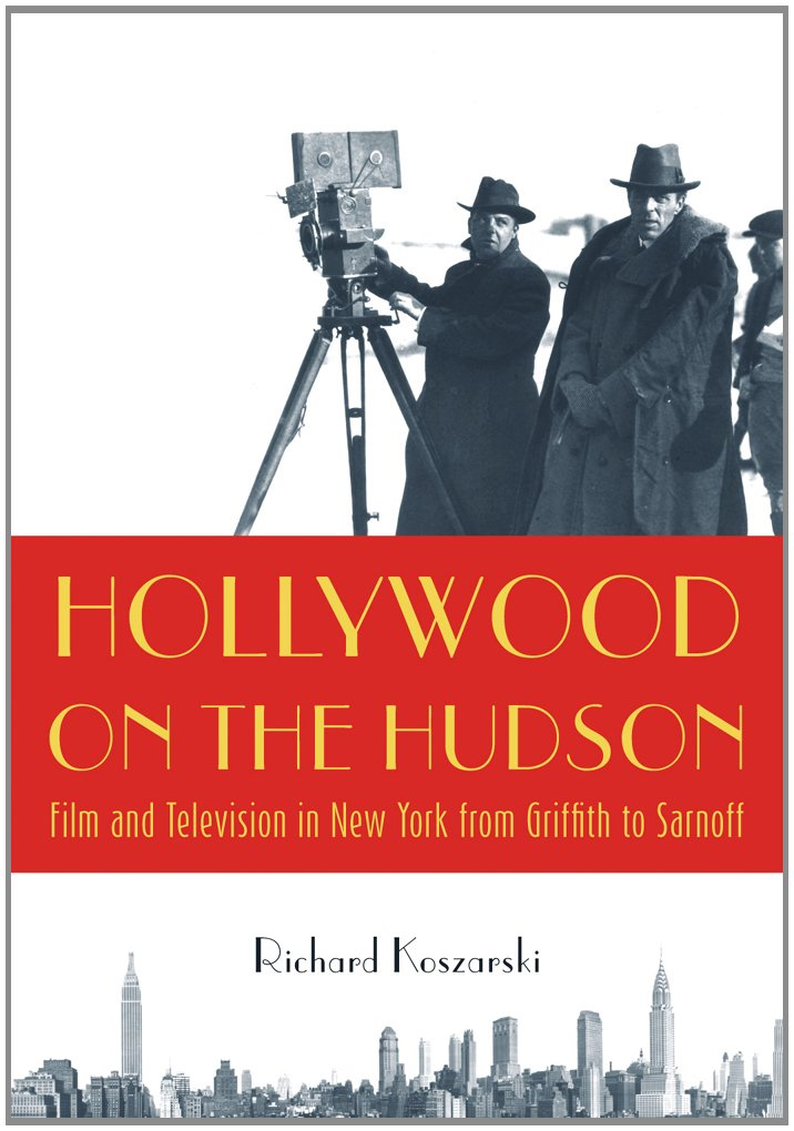 Hollywood on the Hudson: Film and Television in New York from Griffith to Sarnoff by Richard Kozarski (Rutgers University Press, 2008).