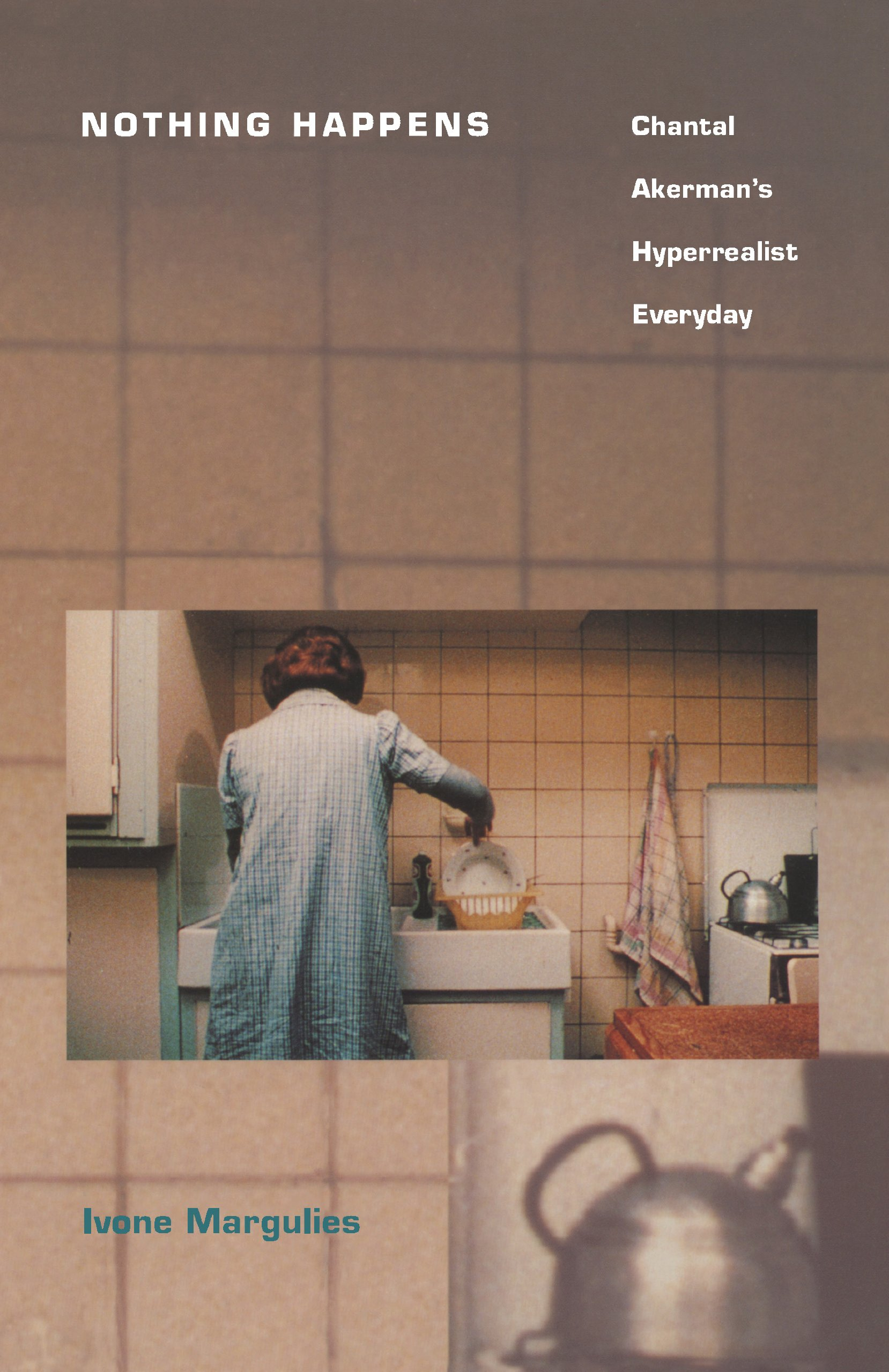 Nothing Happens: Chantal Akerman's Hyperrealist Everyday by Ivone Margulies (Duke University Press, 1996).