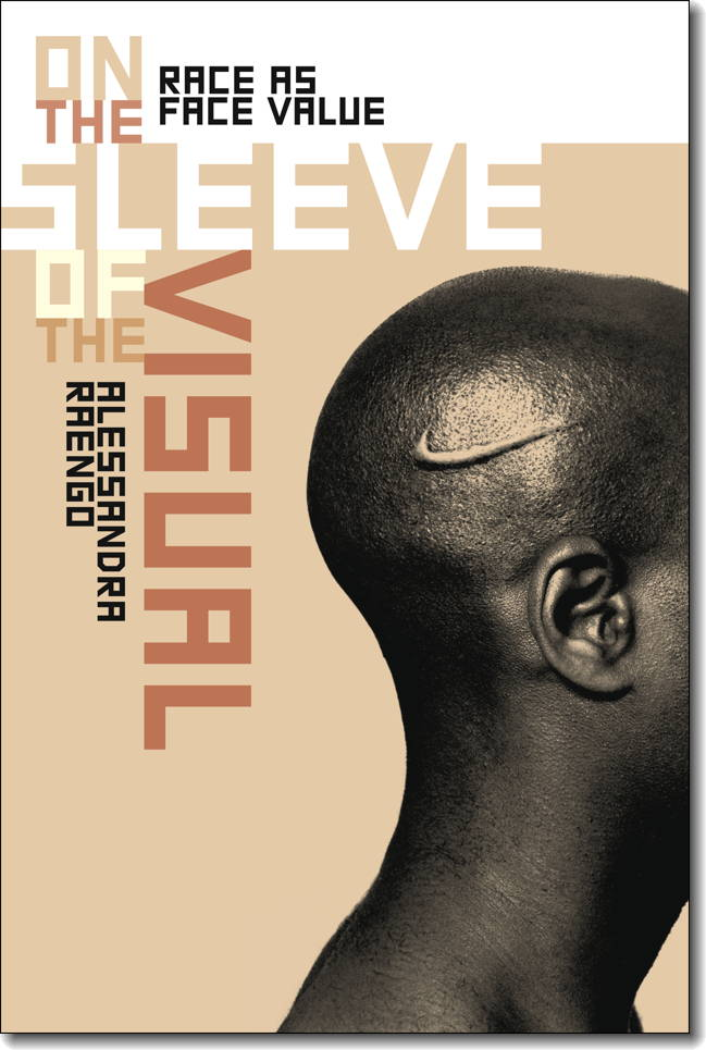 On the Sleeve of the Visual: Race as Face Value edited by Alessandra Raengo (Dartmouth College Press, 2013).
