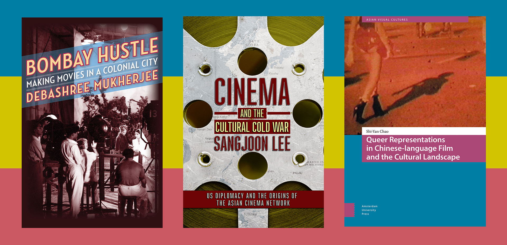 Book covers for featured lecturers: Bombay Hustle, Cinema and the Cultural Cold War, and Queer Representations in Chinese-language Film and the Cultural Landscape