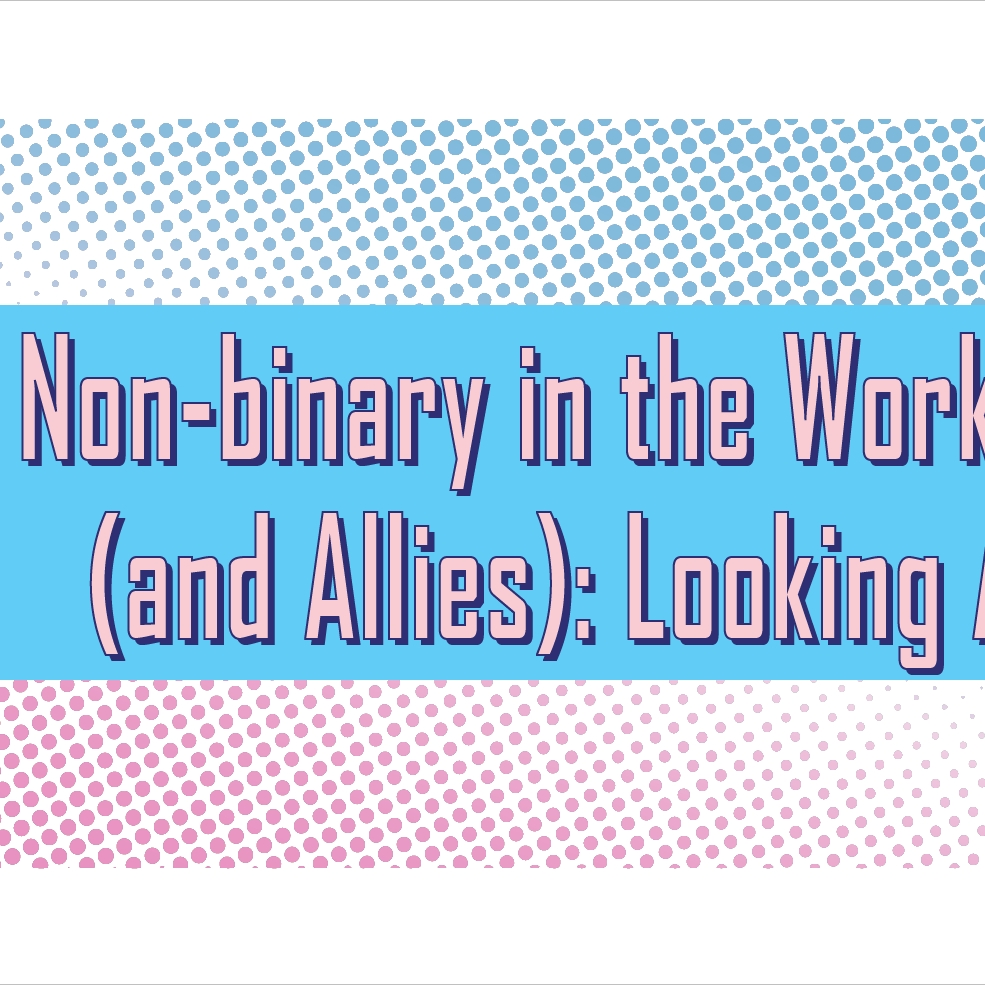 Being Non-binary in the Workplace (and Allies): Looking Ahead