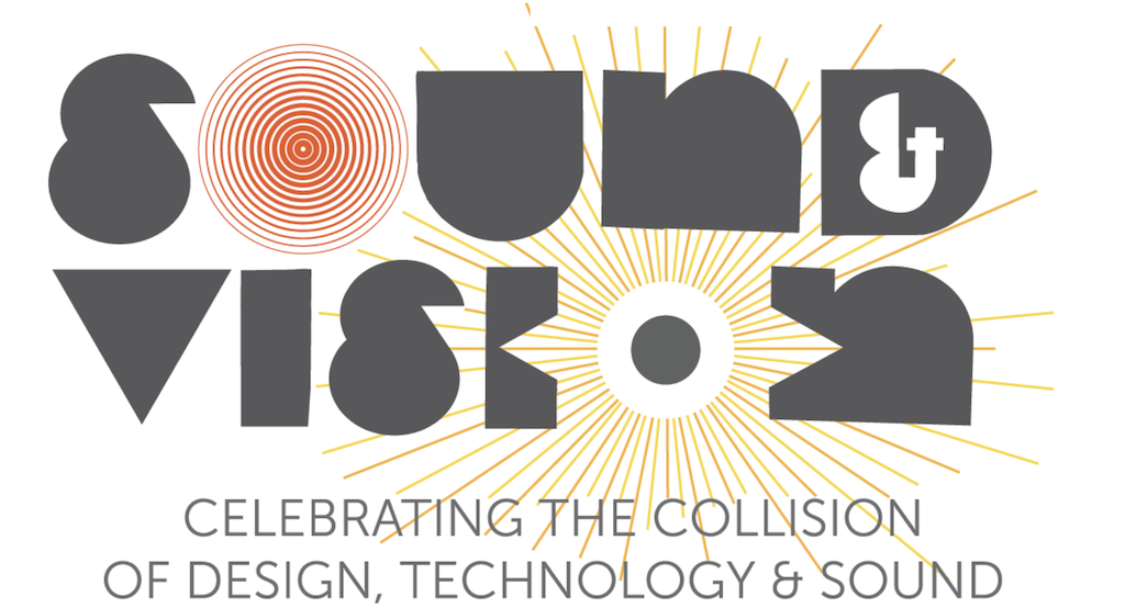 "Sound and vision poster reading ""celebrating the collision of design, technology, and sound."""