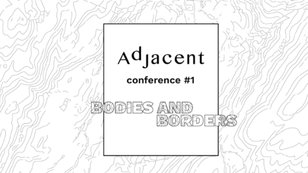 Adjacent Conference #1, Bodies and Borders