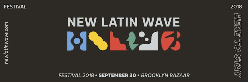 "Logo for New Latin Wave Festival that reads ""Festival 2018, September 30, Brooklyn Bazaar"""