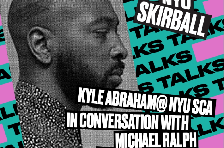 SKIRBALL TALKS: KYLE ABRAHAM @ NYU SCA IN CONVERSATION WITH MICHAEL RALPH AND MALIK GAINES
